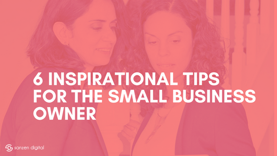 6 Inspirational tips for the small business owner