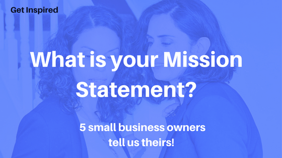 What is YOUR mission statement? 5 small business owners tell us theirs!